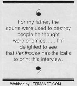 For my father, the courts were used to destroy people he thought were enemies ... I'm delighted to see that Penthouse has the balls to print this interview.